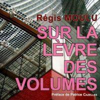 Parution de Sur la lèvre des volumes de l'écrivain Régis MOULU, aux éditions de la Rue Nantaise : des  poésies-flash qui nous font réfléchir différemment !