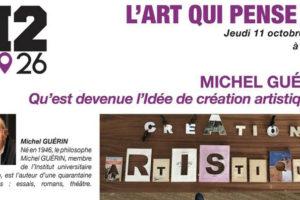 L'ART QUI PENSE #9 : QU'EST DEVENUE L'IDEE DE CRÉATION ARTISTIQUE ?