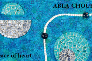 Peace of Heart : ABLA CHOUKRI  expose du 11 au 25 avril 2019