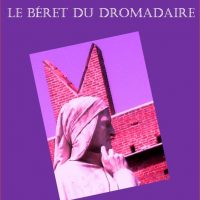 Parution aux éditions Unicité du 19ème livre de Régis MOULU : Le béret du dromadaire, un jeu infini de gravités légères... et en faveur des échanges culturels !